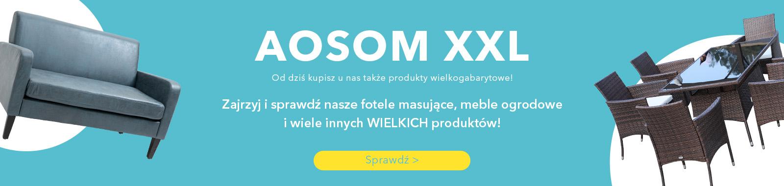 AOSOM XXL  Od dziś kupisz u nas także produkty wielkogabarytowe!
